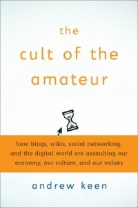 A snapshot of the book The Cult Of The Amateur by Andrew Keen